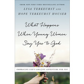 What Happens When Young Women Say Yes to God, by Lysa TerKeurst and Hope TerKeurst, Paperback