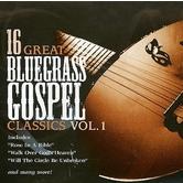 16 Great Bluegrass Gospel Classics: Volume 1, by Various Artists, CD
