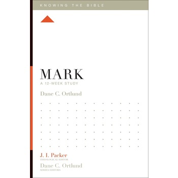 Mark: A 12-Week Study, Knowing the Bible Series, by Dane C. Ortlund, Paperback
