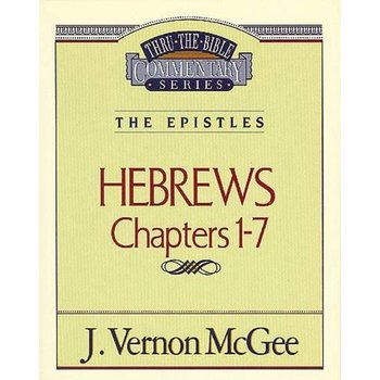 Thru the Bible Commentary: Hebrews (Chapters 1-7)