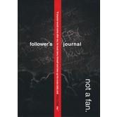 Not a Fan: Follower's Journal
