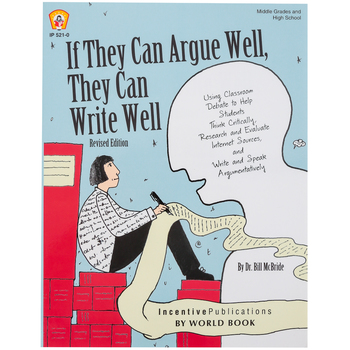 Incentive Publications, If They Can Argue Well They Can Write Well, Dr. Bill McBride, Grades 6-12