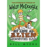 My Life As Alien Monster Bait, The Incredible Worlds of Wally McDoogle, Book 2, by Bill Myers
