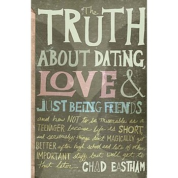The Truth about Dating, Love, and Just Being Friends, by Chad Eastham