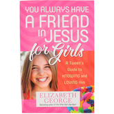 You Always Have a Friend in Jesus for Girls, by Elizabeth George, Paperback