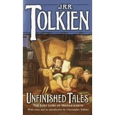 Unfinished Tales: The Lost Lore of Middle-Earth, by J. R. R. Tolkien & Christopher Tolkien, Paperback