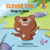 Pre-buy, Clever Cub Sings to God, Clever Cub Bible Stories, by Bob Hartman & Steve Brown