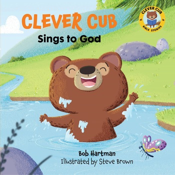 Clever Cub Sings to God, Clever Cub Bible Stories, by Bob Hartman & Steve Brown