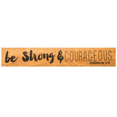 Be Strong and Courageous Plaque, Wood Grain, 11 3/4 x 2 x 1 1/2 inches