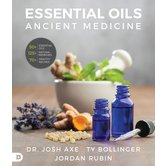 Essential Oils: Ancient Medicine for a Modern World, by Jordan Rubin, Josh Axe, and Ty Bollinger