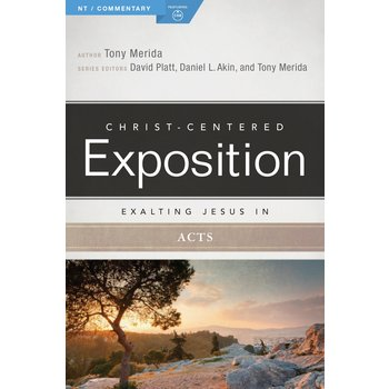 Exalting Jesus in Acts, Christ-Centered Exposition Commentary, by Tony Merida, Paperback