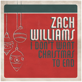 I Dont Want Christmas To End, by Zach Williams, CD