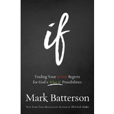 If: Trading Your If Only Regrets for Gods What If Possibilities, by Mark Batterson