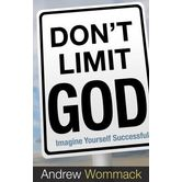Don't Limit God: Imagine Yourself Successful, by Andrew Wommack