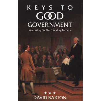 Keys to Good Government: According to the Founding Fathers, by David Barton
