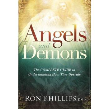 Angels and Demons: The Complete Guide to Understanding How They Operate, by Ron Phillips