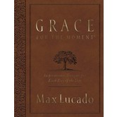 Grace For The Moment Large Deluxe: Inspirational Thoughts For Each Day Of The Year, by Max Lucado