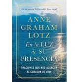 En la Luz de Su Presencia, by Anne Graham Lotz, Hardcover
