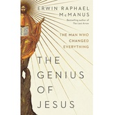 The Genius of Jesus: The Man Who Changed Everything, by Erwin Raphael McManus, Hardcover