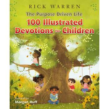 The Purpose Driven Life: 100 Illustrated Devotions for Children, by Rick Warren