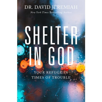 Shelter In God: Your Refuge In Times Of Trouble, by David Jeremiah, Paperback