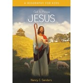 Get to Know Jesus: A Biography for Kids, by Nancy I. Sanders, Paperback