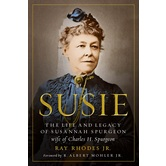 Susie: The Life and Legacy of Susannah Spurgeon, by Ray Rhodes Jr., Paperback