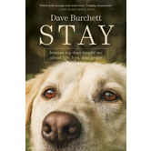 Stay: Lessons My Dogs Taught Me about Life, Loss, and Grace, by Dave Burchett