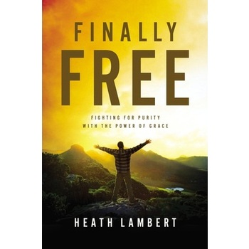 Finally Free: Fighting for Purity with the Power of Grace, by Heath Lambert