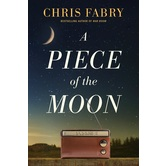 A Piece of the Moon: A Novel, by Chris Fabry, Paperback