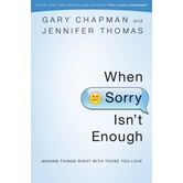 When Sorry Isn't Enough: Making Things Right with Those You Love, by Gary Chapman & Jennifer Thomas