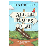 All the Places to Go, How Will You Know?, by John Ortberg