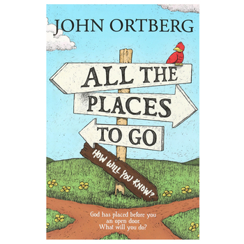 All The Places To Go: How Will You Know?, by John Ortberg