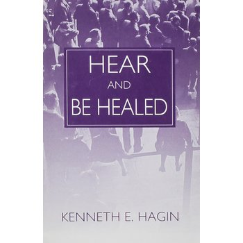 Hear and Be Healed, by Kenneth E. Hagin