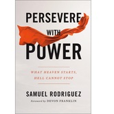 Pre-buy, Persevere with Power: What Heaven Starts, Hell Cannot Stop, by Samuel Rodriguez, Hardcover