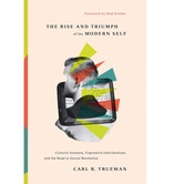 Pre-buy, The Rise and Triumph of the Modern Self, by Carl R. Trueman, Hardcover