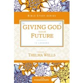 Giving God Your Future, Women of Faith Bible Studies Series, by Christa Kinde
