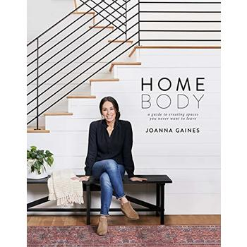 Homebody: A Guide to Creating Spaces You Never Want to Leave, by Joanna Gaines, Hardcover