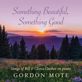 Something Beautiful, Something Good: Songs of Bill & Gloria Gaither on Piano, by Gordon Mote, CD