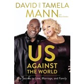 Us Against The World: Our Secrets To Love, Marriage, and Family, by David Mann and Tamela Mann