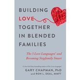 Building Love Together in Blended Families, by Gary Chapman & Ron L. Deal, Paperback