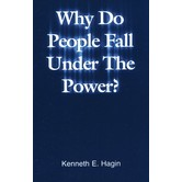 Why Do People Fall Under the Power, by Kenneth E. Hagin
