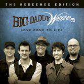 Love Come To Life (Redeemed Edition), by Big Daddy Weave, CD