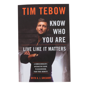 Know Who You Are. Live Like It Matters: A Homeschooler's Interactive Guide...by Tim Tebow