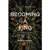 Becoming a King: The Path to Restoring the Heart of a Man, by Morgan Snyder, Hardcover