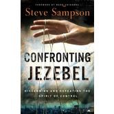 Confronting Jezebel: Discerning and Defeating the Spirit of Control, by Steve Sampson