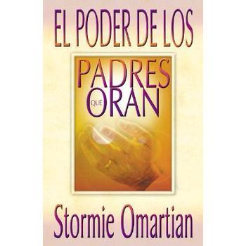Poder de los Padres Que Oran / Power of a Praying Parent, by Stormie Omartian