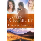 Forever Faithful: The Complete Trilogy, by Karen Kingsbury, Paperback