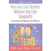 Men Are Like Waffles--Women Are Like Spaghetti: Understanding and Delighting in Your Differences