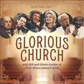 Glorious Church, by Bill and Gloria Gaither & Their Homecoming Friends, CD